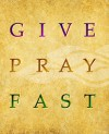 Almsgiving, Prayer, and Fasting: The Three Pillars of Lent